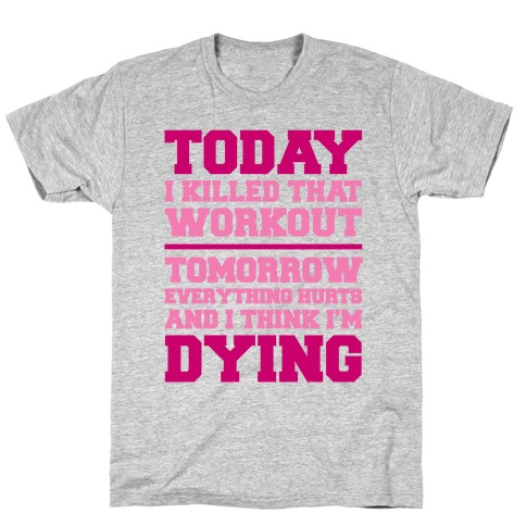 Today I Killed That Workout T-Shirt