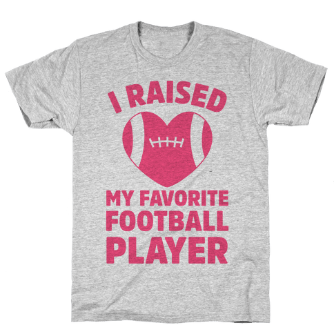 I Raised My Favorite Football Player Mens T-Shirt