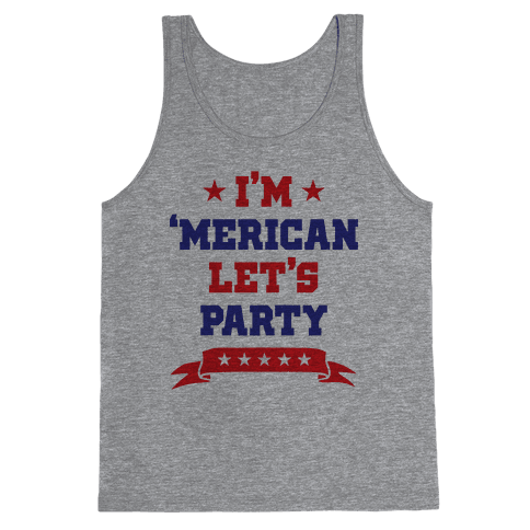 I'm 'Merican Let's Party Tank Top