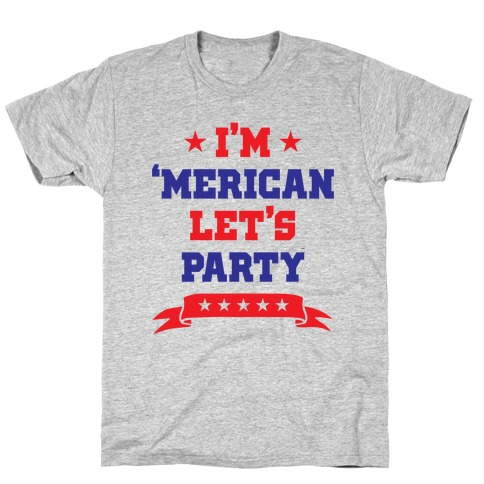 I'm 'Merican Let's Party Mens/Unisex T-Shirt