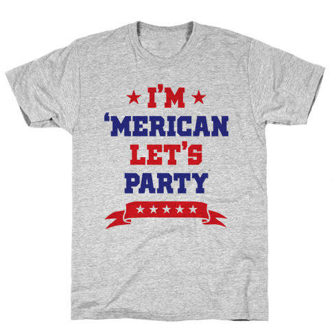 I'm 'Merican Let's Party Mens T-Shirt