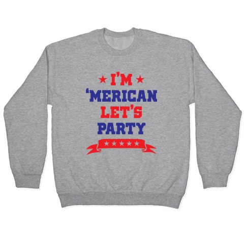 I'm 'Merican Let's Party Pullover