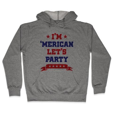 I'm 'Merican Let's Party Hooded Sweatshirt