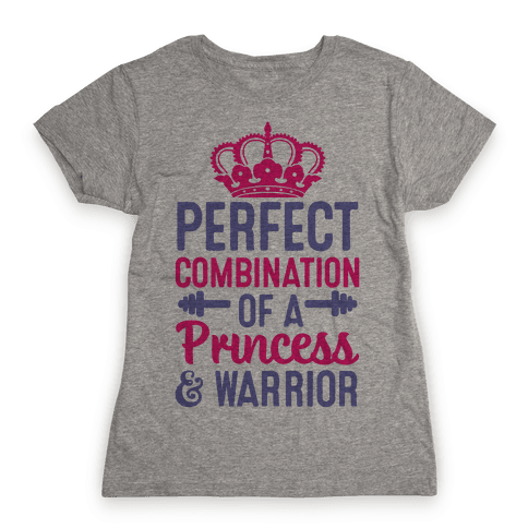 Perfect Combination Of A Princess & Warrior Womens T-Shirt