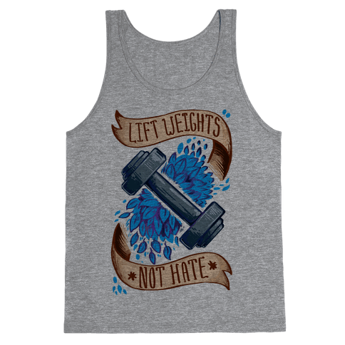 Lift Weights Not Hate Tank Top