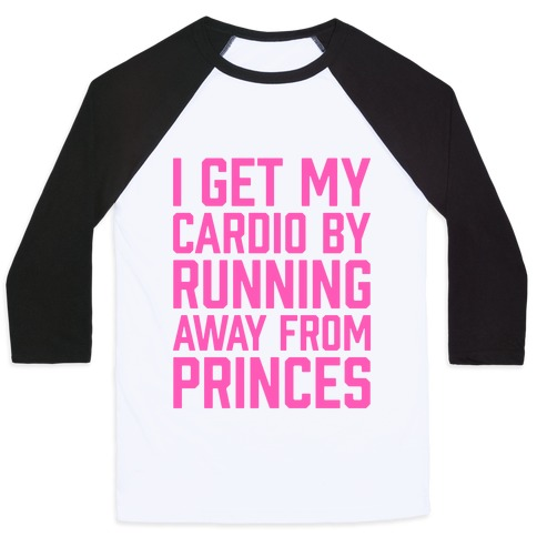 I Get My Cardio By Running Away From Princes Baseball Tee