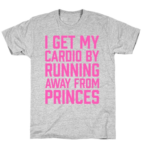 I Get My Cardio By Running Away From Princes Mens T-Shirt