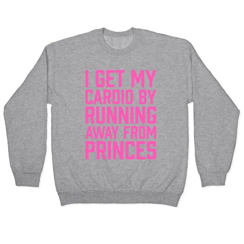 I Get My Cardio By Running Away From Princes Pullover