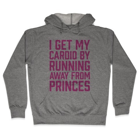 I Get My Cardio By Running Away From Princes Hooded Sweatshirt
