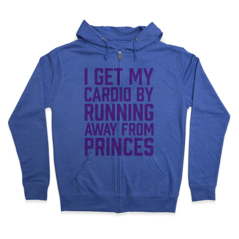 I Get My Cardio By Running Away From Princes Zip Hoodie