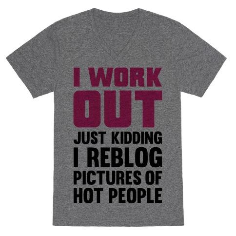 I Work Out (Just Kidding I Reblog Pictures Of Hot People) V-Neck Tee Shirt