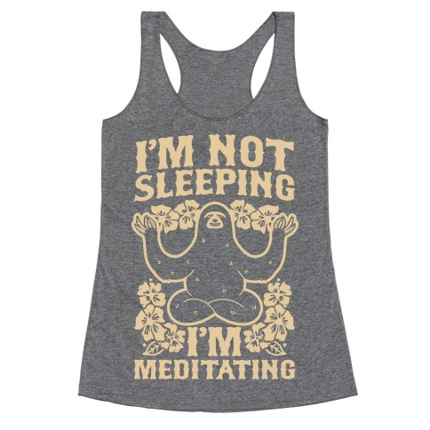 I'm Not Sleeping I'm Meditating Racerback Tank Top