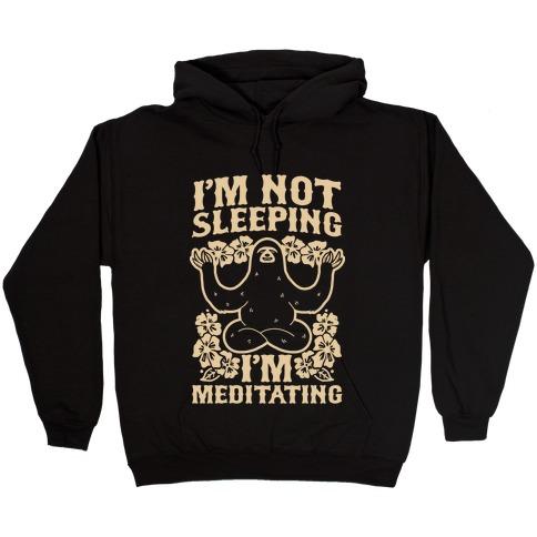 I'm Not Sleeping I'm Meditating Hooded Sweatshirt