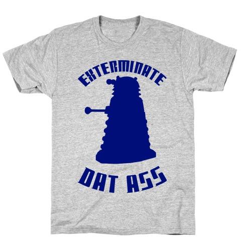 Exterminate Dat Ass Mens T-Shirt