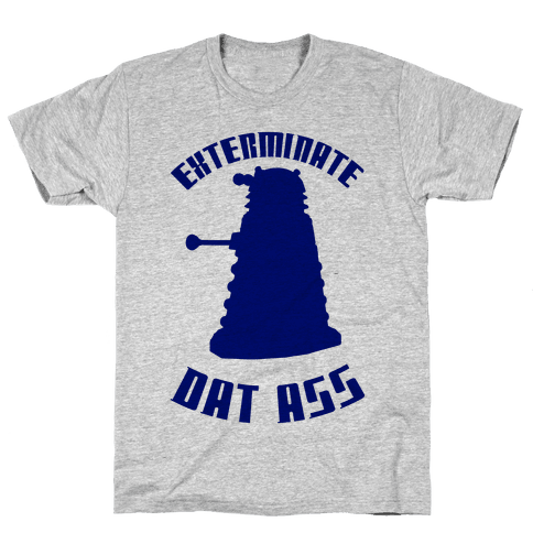 Exterminate Dat Ass Mens T-Shirt