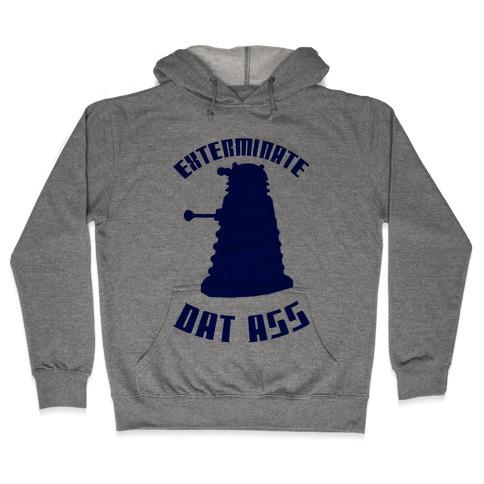 Exterminate Dat Ass Hooded Sweatshirt