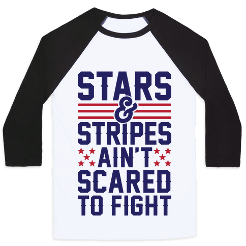 Stars And Stripes Ain't Scared To Fight (Patriotic Baseball Tee) Baseball Tee