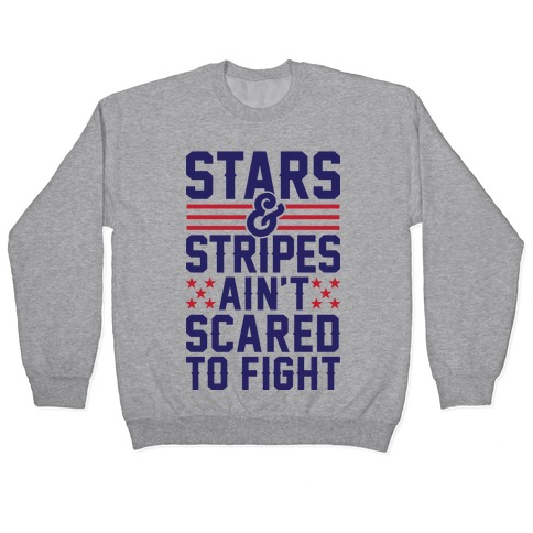 Stars And Stripes Ain't Scared To Fight (Patriotic Baseball Tee) Pullover
