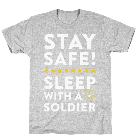 Stay Safe! Sleep With A Soldier T-Shirt