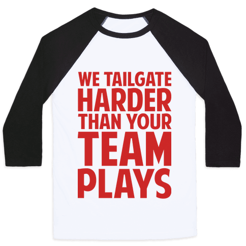 We Tailgate Hard Baseball Tee