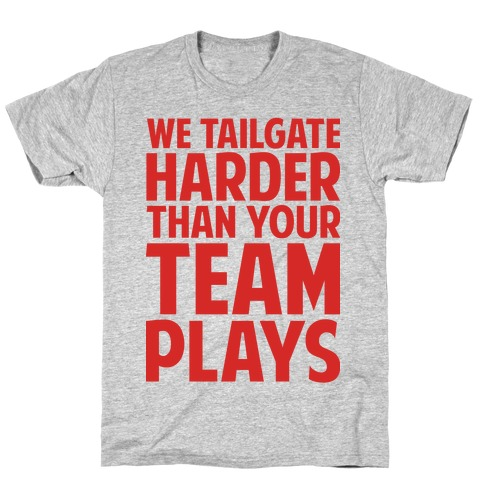 We Tailgate Hard T-Shirt
