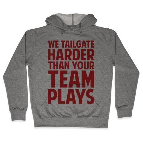 We Tailgate Hard Hooded Sweatshirt