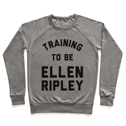 Training To Be Ellen Ripley Pullover
