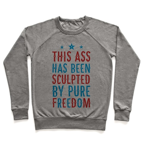 This Ass Has Been Sculpted by Pure Freedom Pullover