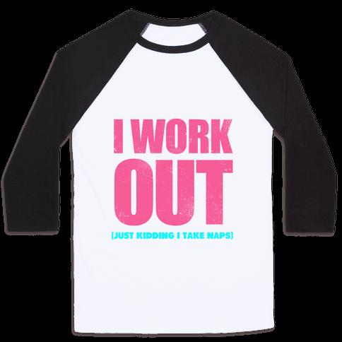 I Work Out (Just Kidding I Take Naps) Baseball Tee