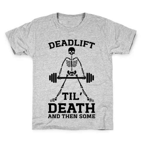 Deadlift Til' Death And Then Some Kids T-Shirt