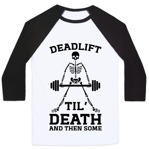 Deadlift Til' Death And Then Some Baseball Tee