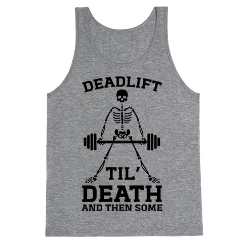 Deadlift Til' Death And Then Some Tank Top