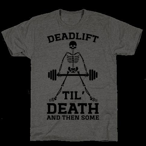 Deadlift Til' Death And Then Some