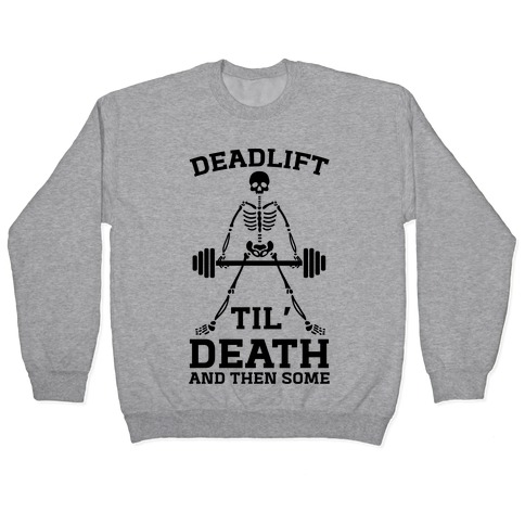 Deadlift Til' Death And Then Some Pullover