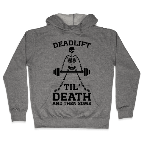 Deadlift Til' Death And Then Some Hooded Sweatshirt