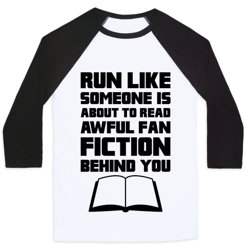 Run Like Somone Is About To Read Awful Fan Fiction Behind You Baseball Tee