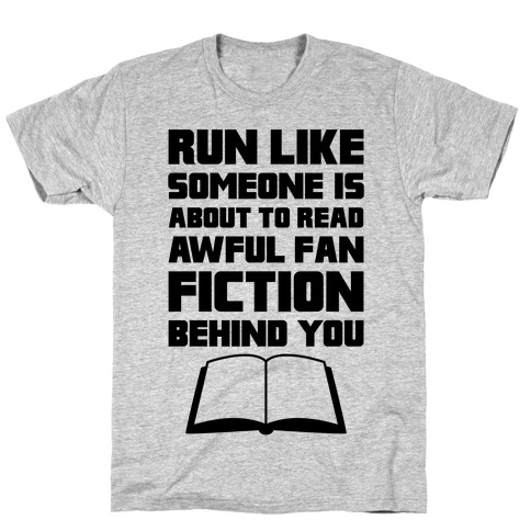 Run Like Somone Is About To Read Awful Fan Fiction Behind You Mens T-Shirt
