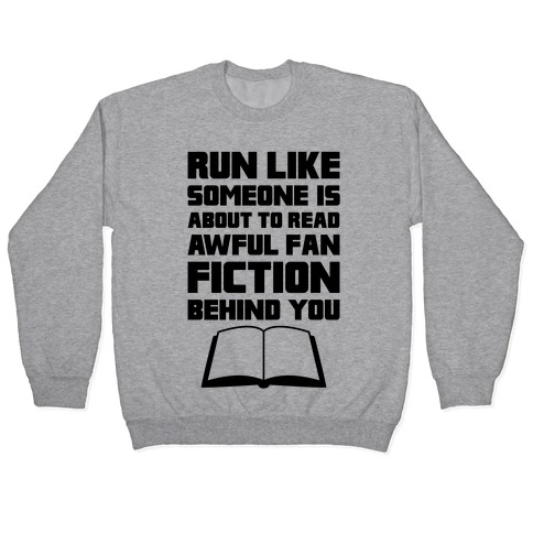 Run Like Somone Is About To Read Awful Fan Fiction Behind You Pullover