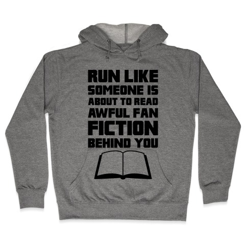 Run Like Somone Is About To Read Awful Fan Fiction Behind You Hooded Sweatshirt