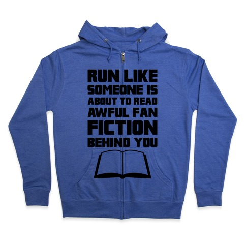 Run Like Somone Is About To Read Awful Fan Fiction Behind You Zip Hoodie
