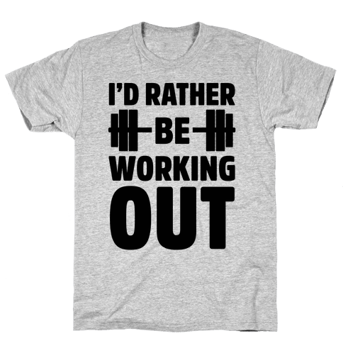 I'd Rather Be Working Out Mens T-Shirt