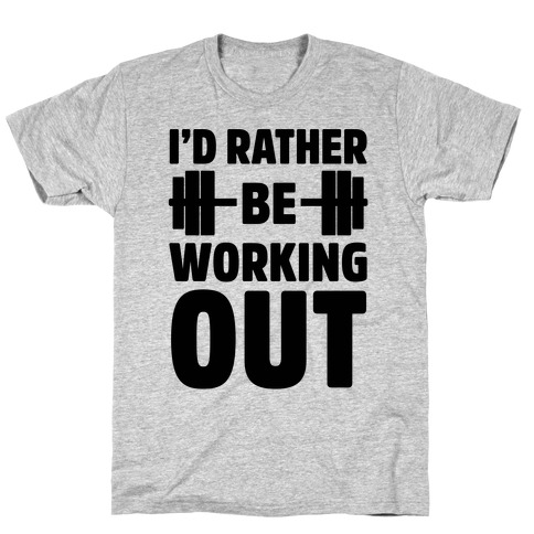 I'd Rather Be Working Out T-Shirt