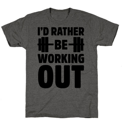 I'd Rather Be Working Out