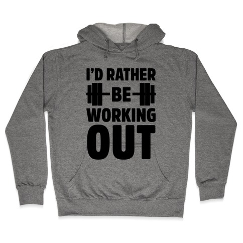 I'd Rather Be Working Out Hooded Sweatshirt