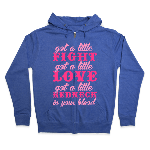 Got A Little Redneck In Your Blood Zip Hoodie