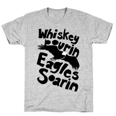 Whiskey Pourin, Eagles Soarin T-Shirt