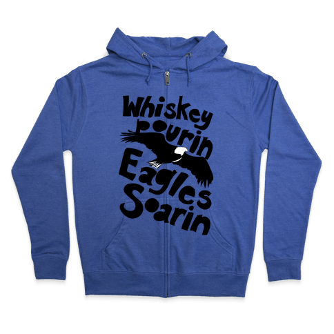 Whiskey Pourin, Eagles Soarin Zip Hoodie