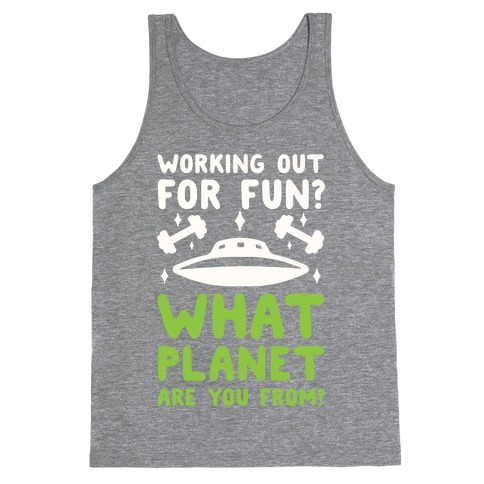 Working Out For Fun? What Planet Are You From? Tank Top