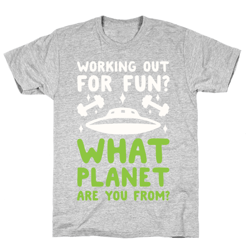 Working Out For Fun? What Planet Are You From? Mens T-Shirt