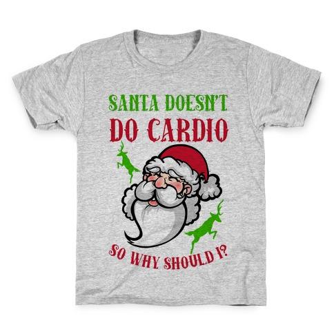 Santa Doesn't Do Cardio, Why Should I? Kids T-Shirt